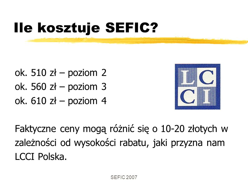 SEFIC 2007 Ile kosztuje SEFIC. ok. 510 zł – poziom 2 ok.