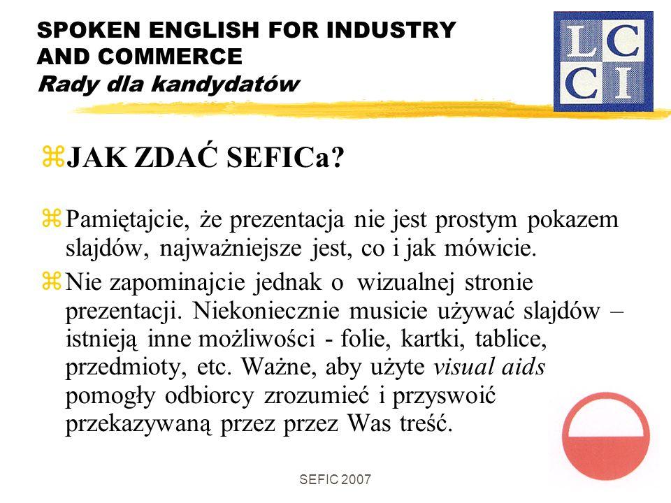 SEFIC 2007 SPOKEN ENGLISH FOR INDUSTRY AND COMMERCE Rady dla kandydatów JAK ZDAĆ SEFICa.