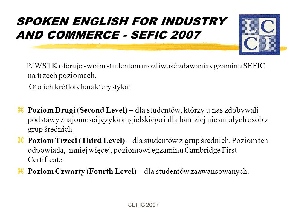 SEFIC 2007 Spoken English for Industry and Commerce - SEFIC 2007 GOOD LUCK!