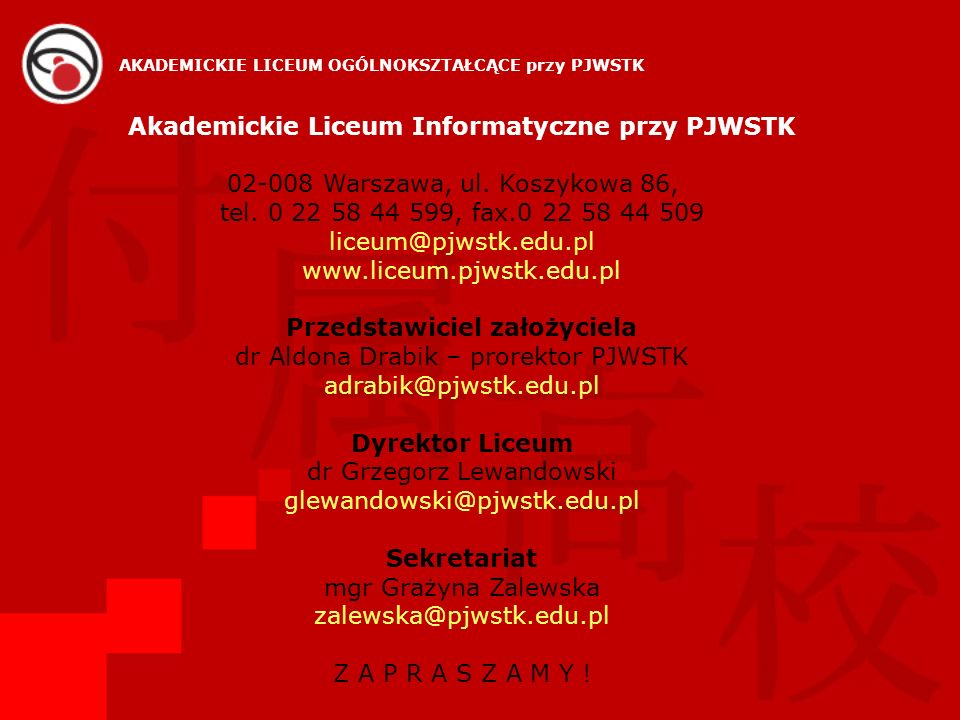 Akademickie Liceum Informatyczne przy PJWSTK 02-008 Warszawa, ul. Koszykowa 86, tel. 0 22 58 44 599, fax.0 22 58 44 509 liceum@pjwstk.edu.pl www.liceu