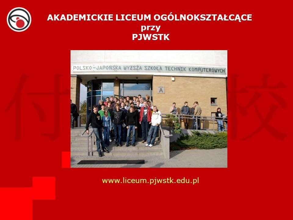 AKADEMICKIE LICEUM OGÓLNOKSZTAŁCĄCE przy PJWSTK www.liceum.pjwstk.edu.pl
