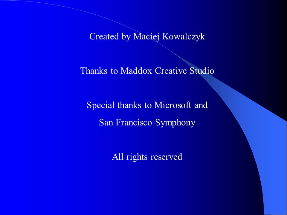 Created by Maciej Kowalczyk Thanks to Maddox Creative Studio Special thanks to Microsoft and San Francisco Symphony All rights reserved