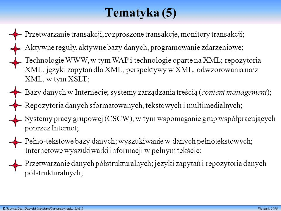 K.Subieta. Bazy Danych i Inżynieria Oprogramowania, slajd 11 Wrzesień. 2000 Tematyka (5) Przetwarzanie transakcji, rozproszone transakcje, monitory tr