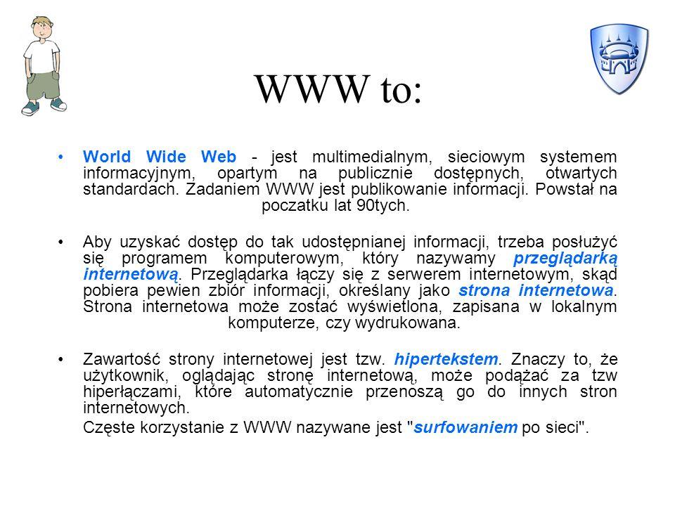 WWW to: World Wide Web - jest multimedialnym, sieciowym systemem informacyjnym, opartym na publicznie dostępnych, otwartych standardach.