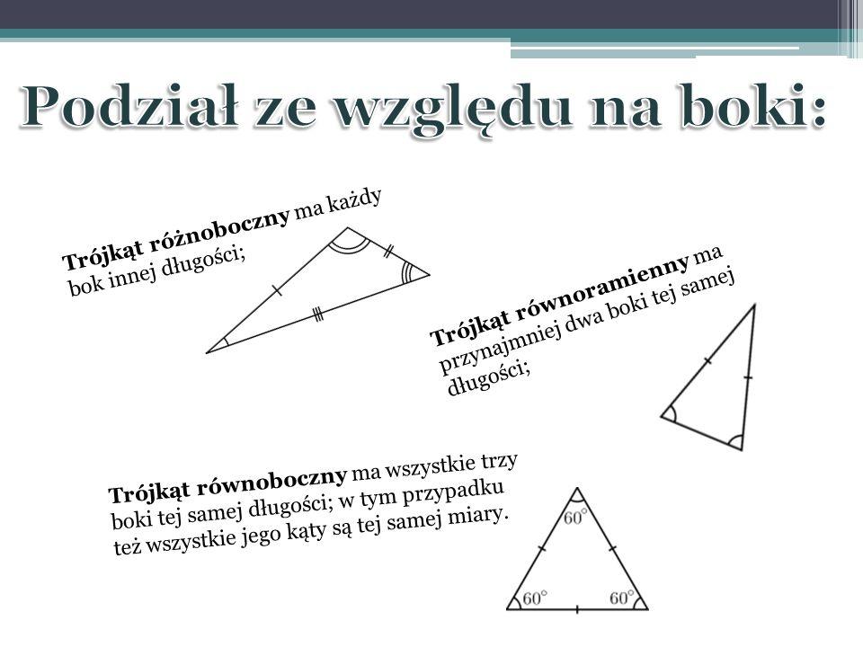 Trójkąt różnoboczny ma każdy bok innej długości; Trójkąt równoramienny ma przynajmniej dwa boki tej samej długości; Trójkąt równoboczny ma wszystkie t