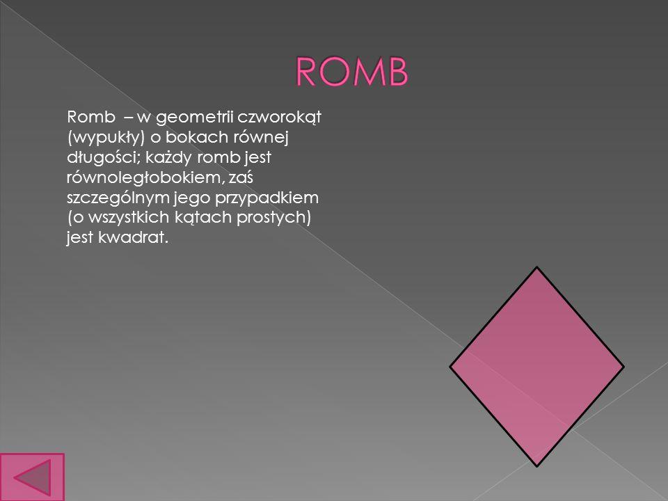 Romb – w geometrii czworokąt (wypukły) o bokach równej długości; każdy romb jest równoległobokiem, zaś szczególnym jego przypadkiem (o wszystkich kątach prostych) jest kwadrat.