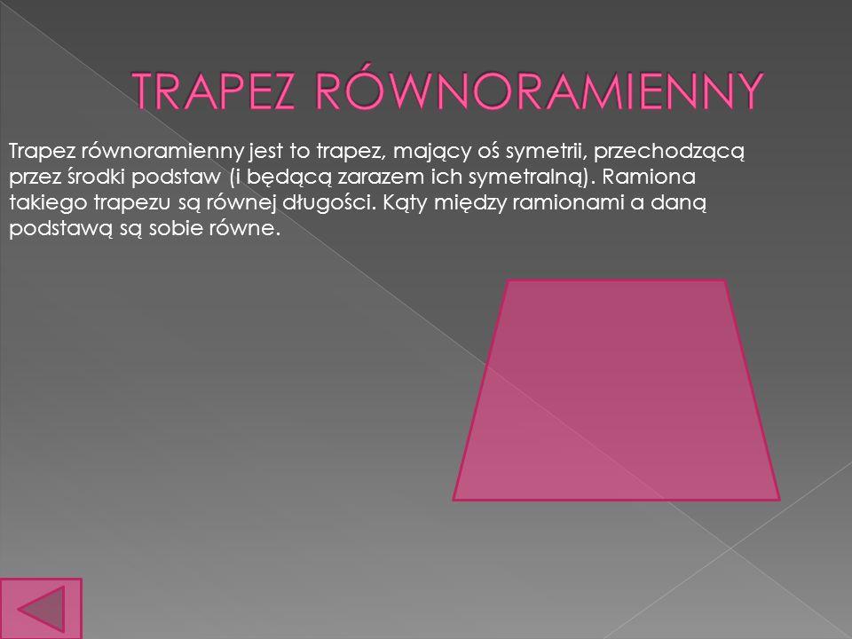 Trapez równoramienny jest to trapez, mający oś symetrii, przechodzącą przez środki podstaw (i będącą zarazem ich symetralną). Ramiona takiego trapezu