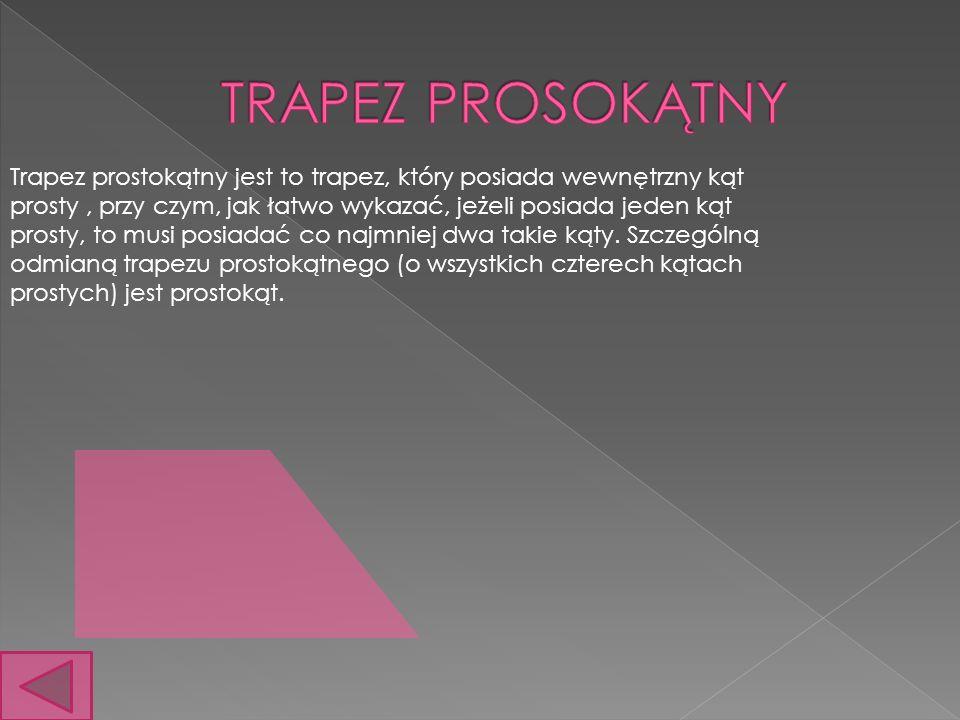 Trapez prostokątny jest to trapez, który posiada wewnętrzny kąt prosty, przy czym, jak łatwo wykazać, jeżeli posiada jeden kąt prosty, to musi posiada