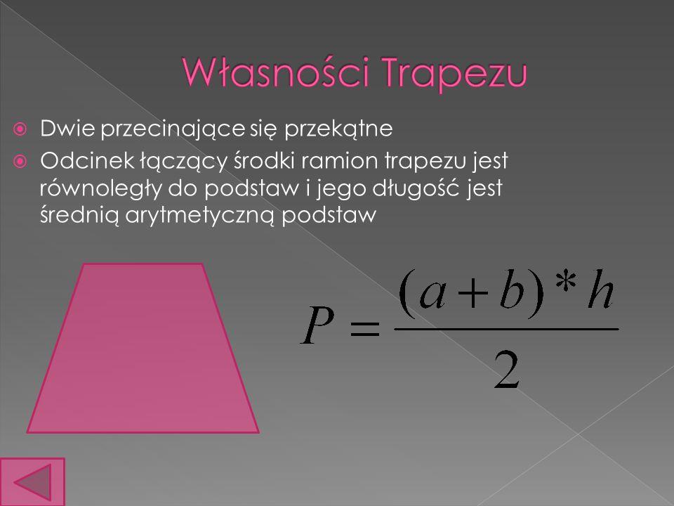 Dwie przecinające się przekątne Odcinek łączący środki ramion trapezu jest równoległy do podstaw i jego długość jest średnią arytmetyczną podstaw