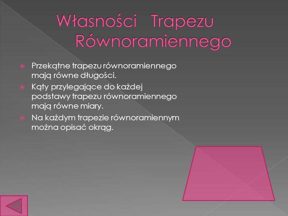 Przekątne trapezu równoramiennego mają równe długości. Kąty przylegające do każdej podstawy trapezu równoramiennego mają równe miary. Na każdym trapez