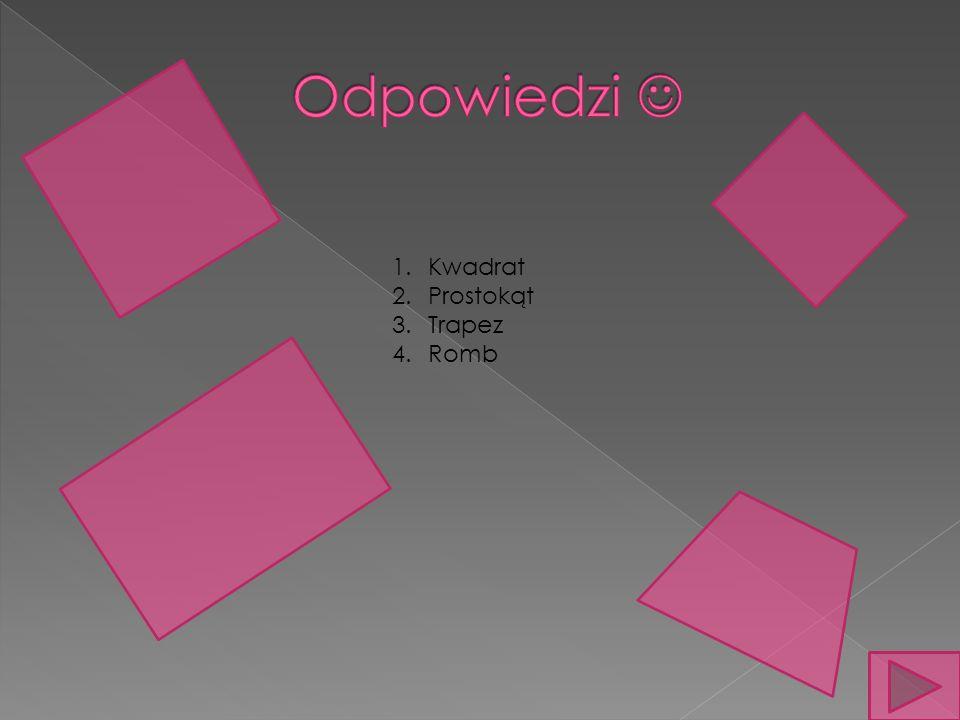 1.Kwadrat 2.Prostokąt 3.Trapez 4.Romb