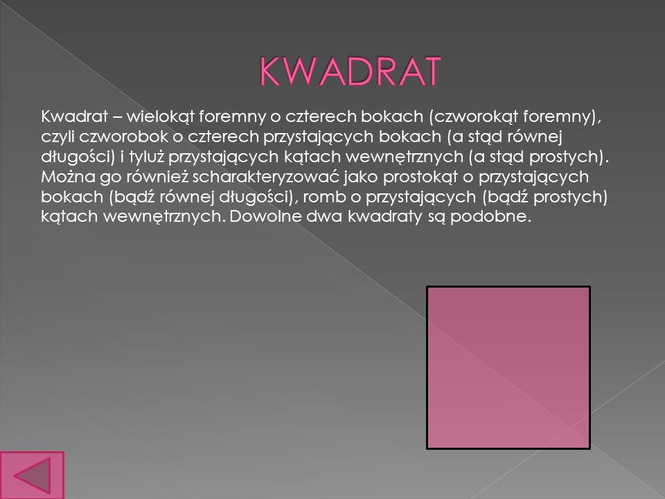 Kwadrat – wielokąt foremny o czterech bokach (czworokąt foremny), czyli czworobok o czterech przystających bokach (a stąd równej długości) i tyluż przystających kątach wewnętrznych (a stąd prostych).