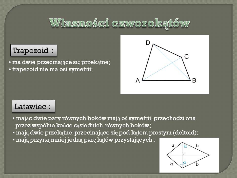 Trapezoid : Trapezoid : ma dwie przecinaj ą ce si ę przek ą tne; trapezoid nie ma osi symetrii; Latawiec : Latawiec : maj ą c dwie pary równych boków