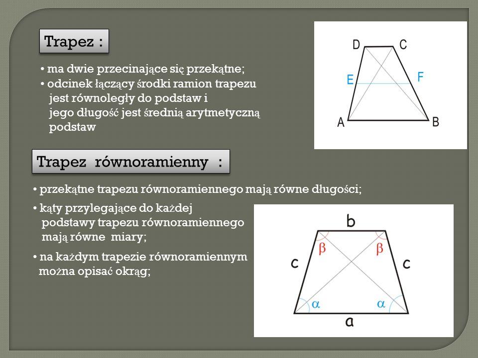 Trapez : Trapez równoramienny : przek ą tne trapezu równoramiennego maj ą równe d ł ugo ś ci; k ą ty przylegaj ą ce do ka ż dej podstawy trapezu równo