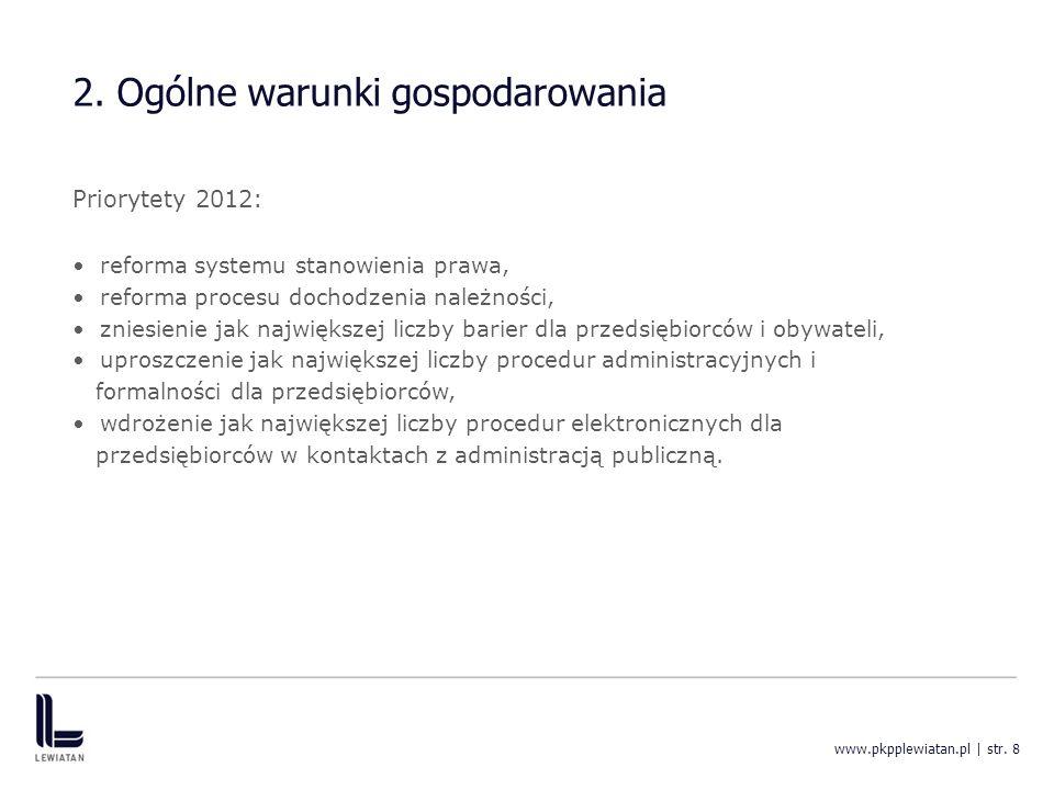 2. Ogólne warunki gospodarowania Priorytety 2012: reforma systemu stanowienia prawa, reforma procesu dochodzenia należności, zniesienie jak największe