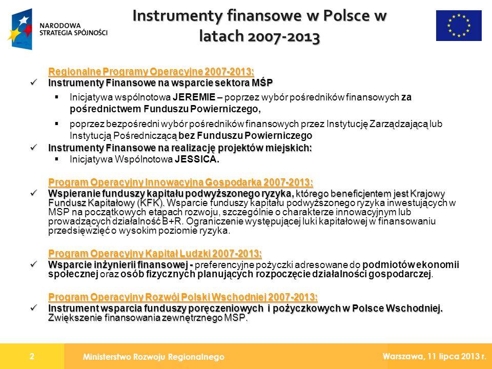 Ministerstwo Rozwoju Regionalnego 2 Warszawa, 11 lipca 2013 r. Instrumenty finansowe w Polsce w latach 2007-2013 Regionalne Programy Operacyjne 2007-2