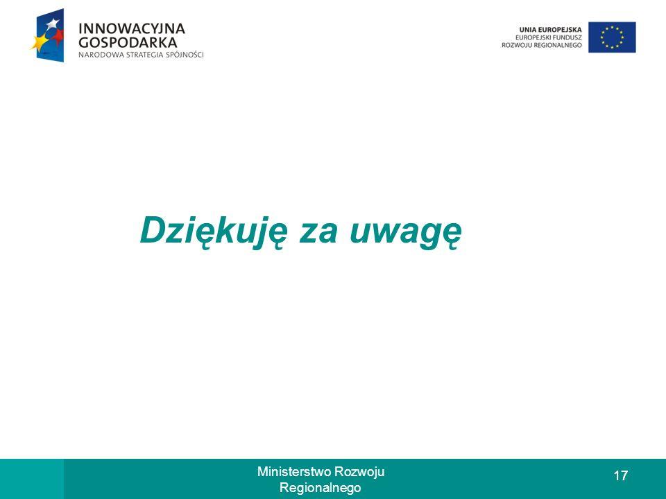 17 Ministerstwo Rozwoju Regionalnego Dziękuję za uwagę