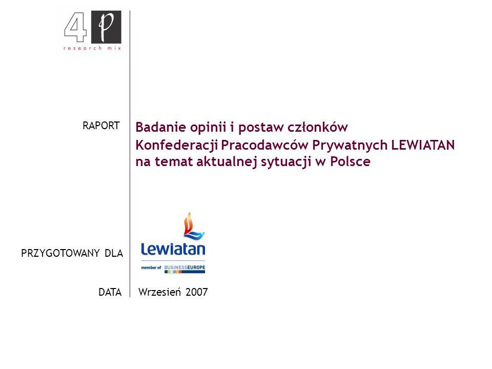 Badanie opinii i postaw członków Konfederacji Pracodawców Prywatnych LEWIATAN na temat aktualnej sytuacji w Polsce Wrzesień 2007 RAPORT PRZYGOTOWANY D