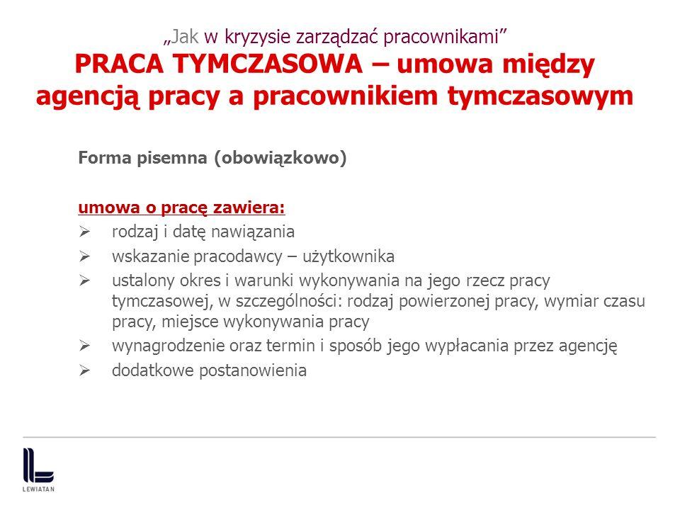 Jak w kryzysie zarządzać pracownikami PRACA TYMCZASOWA – umowa między agencją pracy a pracownikiem tymczasowym Forma pisemna (obowiązkowo) umowa o pra