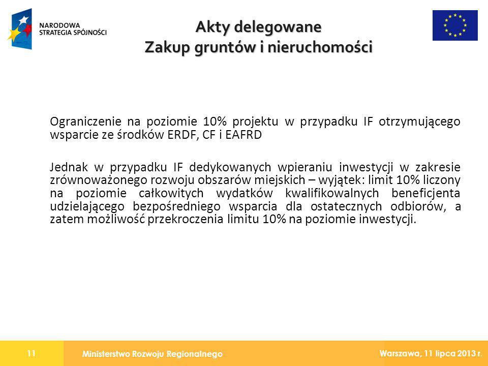 Ministerstwo Rozwoju Regionalnego 11 Warszawa, 11 lipca 2013 r. Ograniczenie na poziomie 10% projektu w przypadku IF otrzymującego wsparcie ze środków