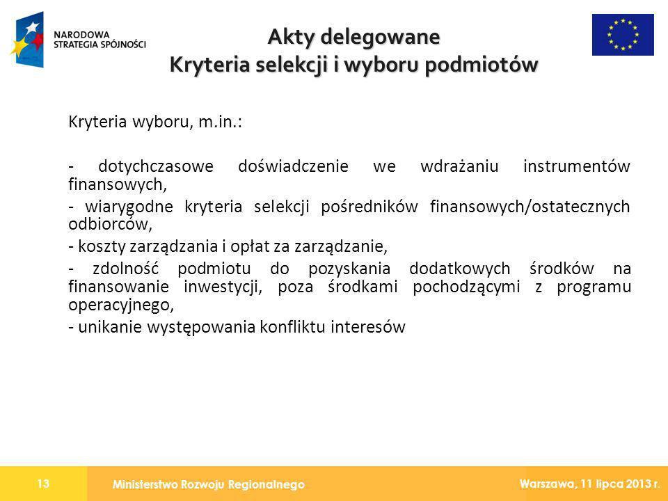 Ministerstwo Rozwoju Regionalnego 13 Warszawa, 11 lipca 2013 r. Kryteria wyboru, m.in.: - dotychczasowe doświadczenie we wdrażaniu instrumentów finans