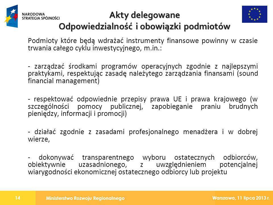 Ministerstwo Rozwoju Regionalnego 14 Warszawa, 11 lipca 2013 r. Podmioty które będą wdrażać instrumenty finansowe powinny w czasie trwania całego cykl