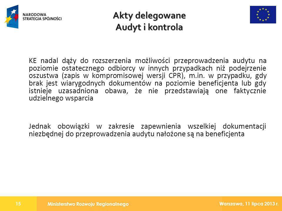 Ministerstwo Rozwoju Regionalnego 15 Warszawa, 11 lipca 2013 r. KE nadal dąży do rozszerzenia możliwości przeprowadzenia audytu na poziomie ostateczne