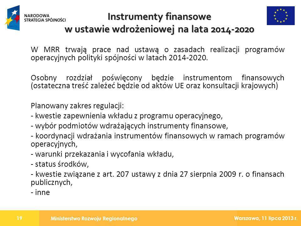Ministerstwo Rozwoju Regionalnego 19 Warszawa, 11 lipca 2013 r. W MRR trwają prace nad ustawą o zasadach realizacji programów operacyjnych polityki sp