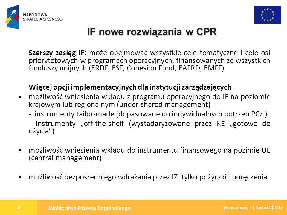 Ministerstwo Rozwoju Regionalnego 4 Warszawa, 11 lipca 2013 r. Szerszy zasięg IF: może obejmować wszystkie cele tematyczne i cele osi priorytetowych w