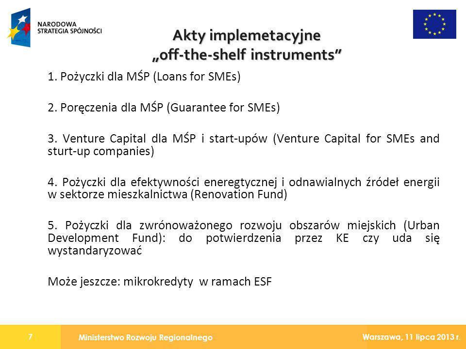 Ministerstwo Rozwoju Regionalnego 7 Warszawa, 11 lipca 2013 r. 1. Pożyczki dla MŚP (Loans for SMEs) 2. Poręczenia dla MŚP (Guarantee for SMEs) 3. Vent