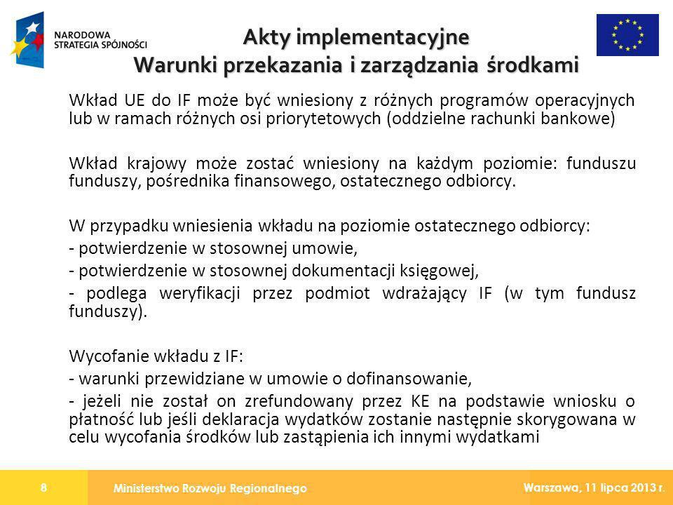 Ministerstwo Rozwoju Regionalnego 8 Warszawa, 11 lipca 2013 r. Wkład UE do IF może być wniesiony z różnych programów operacyjnych lub w ramach różnych