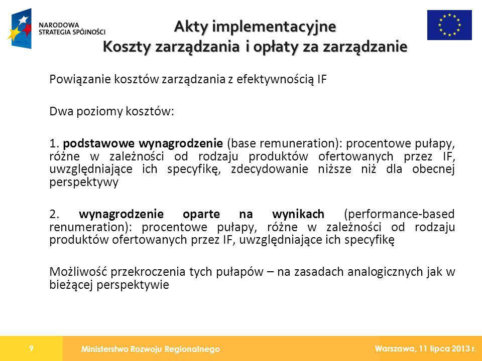 Ministerstwo Rozwoju Regionalnego 9 Warszawa, 11 lipca 2013 r. Powiązanie kosztów zarządzania z efektywnością IF Dwa poziomy kosztów: 1. podstawowe wy