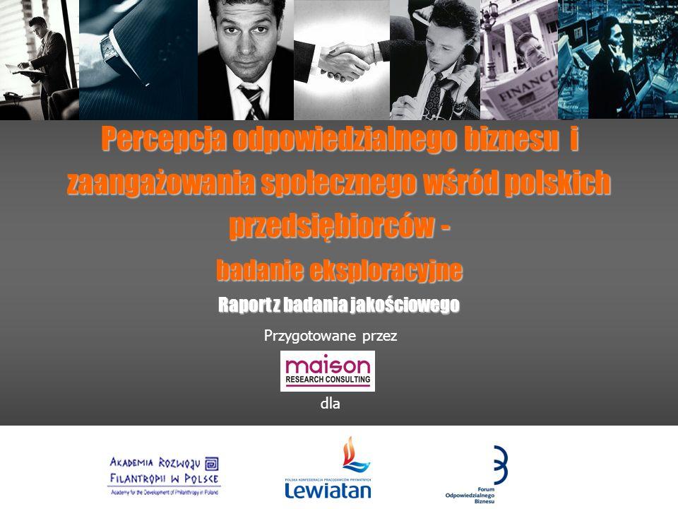 Percepcja odpowiedzialnego biznesu i zaangażowania społecznego wśród polskich przedsiębiorców - badanie eksploracyjne Raport z badania jakościowego Pr