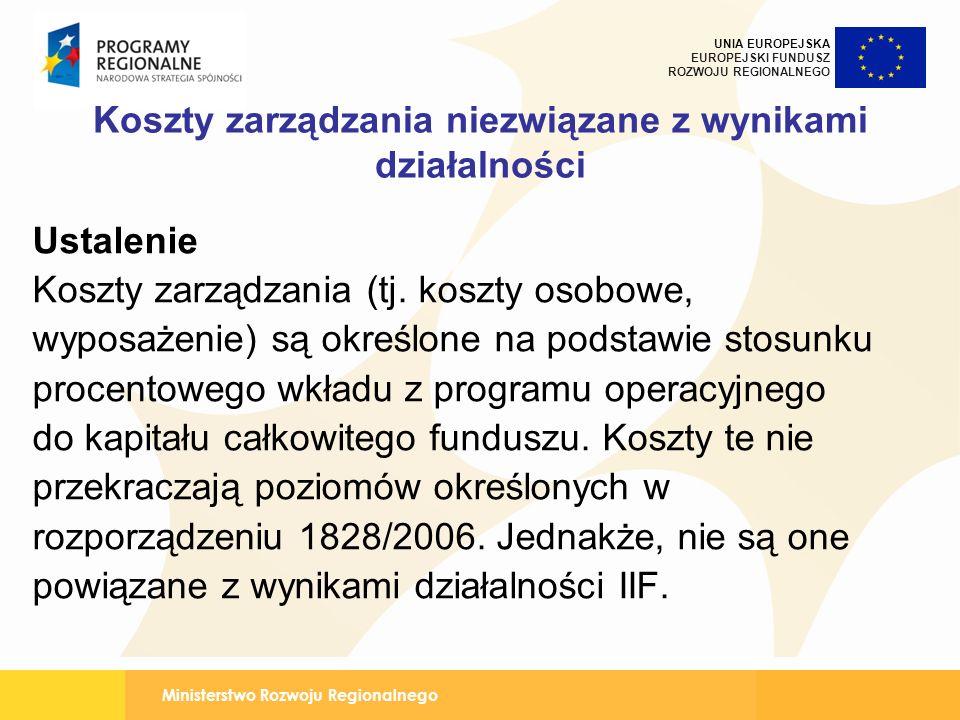 Ministerstwo Rozwoju Regionalnego UNIA EUROPEJSKA EUROPEJSKI FUNDUSZ ROZWOJU REGIONALNEGO Koszty zarządzania niezwiązane z wynikami działalności Ustalenie Koszty zarządzania (tj.