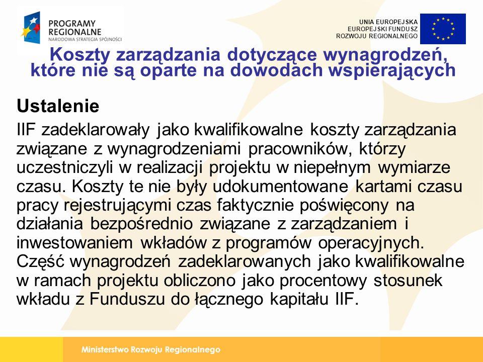 Ministerstwo Rozwoju Regionalnego UNIA EUROPEJSKA EUROPEJSKI FUNDUSZ ROZWOJU REGIONALNEGO Koszty zarządzania dotyczące wynagrodzeń, które nie są oparte na dowodach wspierających Ustalenie IIF zadeklarowały jako kwalifikowalne koszty zarządzania związane z wynagrodzeniami pracowników, którzy uczestniczyli w realizacji projektu w niepełnym wymiarze czasu.