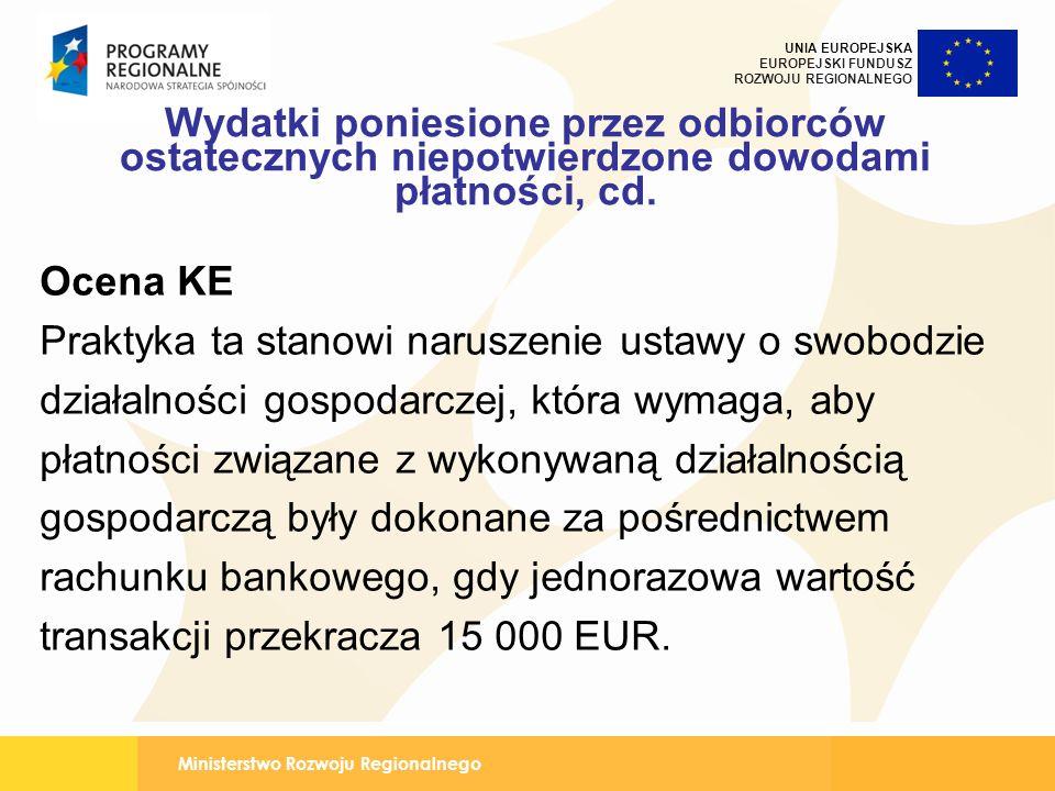 Ministerstwo Rozwoju Regionalnego UNIA EUROPEJSKA EUROPEJSKI FUNDUSZ ROZWOJU REGIONALNEGO Wydatki poniesione przez odbiorców ostatecznych niepotwierdzone dowodami płatności, cd.