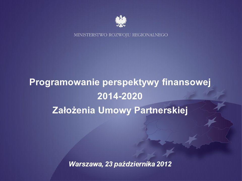 Programowanie perspektywy finansowej 2014-2020 Założenia Umowy Partnerskiej Warszawa, 23 października 2012