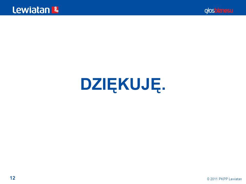 12 © 2011 PKPP Lewiatan DZIĘKUJĘ.