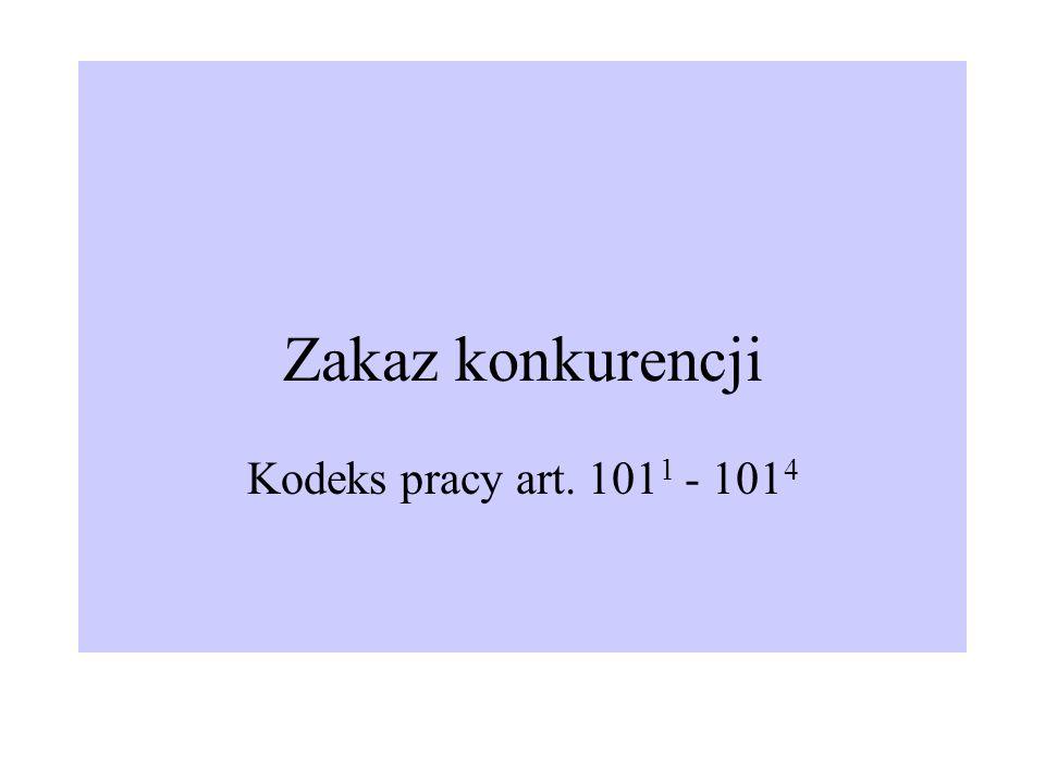 Zakaz konkurencji Kodeks pracy art. 101 1 - 101 4