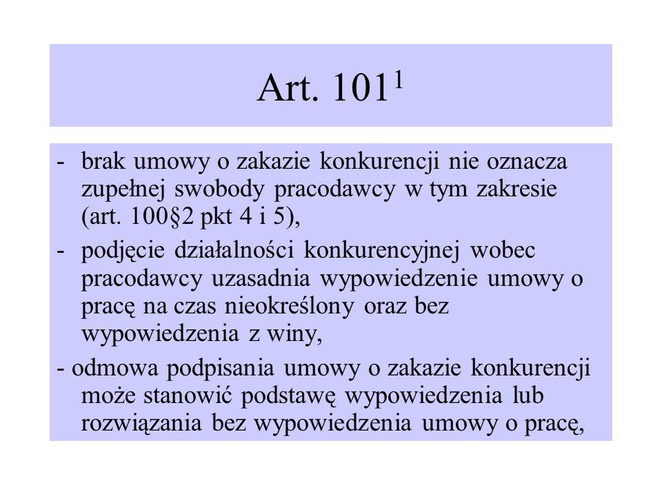 Art. 101 1 -brak umowy o zakazie konkurencji nie oznacza zupełnej swobody pracodawcy w tym zakresie (art. 100§2 pkt 4 i 5), -podjęcie działalności kon
