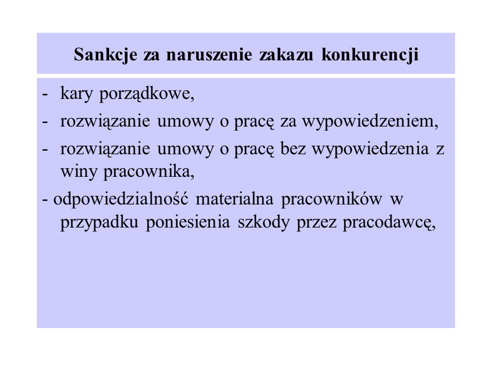Sankcje za naruszenie zakazu konkurencji -kary porządkowe, -rozwiązanie umowy o pracę za wypowiedzeniem, -rozwiązanie umowy o pracę bez wypowiedzenia