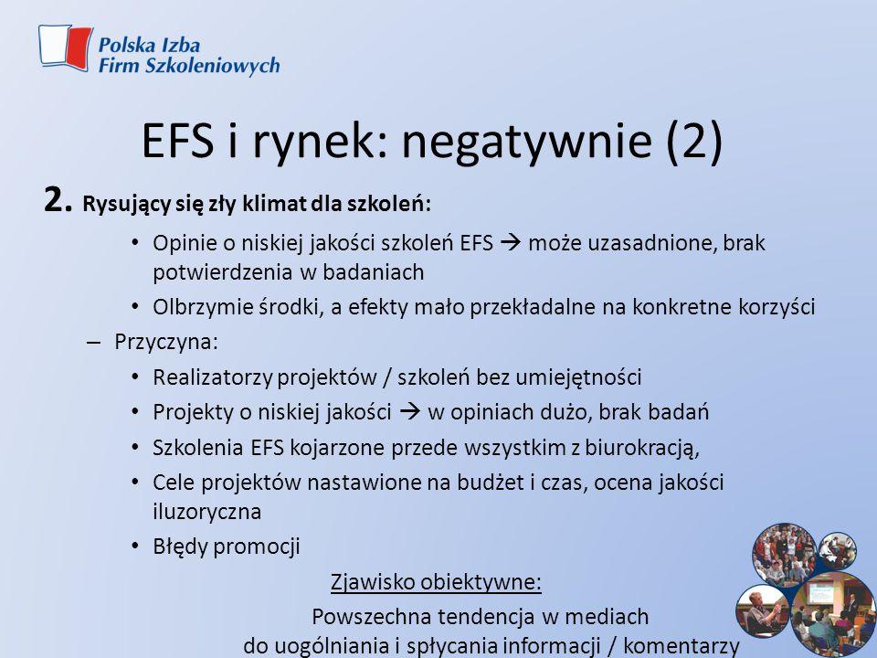 EFS i rynek: negatywnie (2) 2. Rysujący się zły klimat dla szkoleń: Opinie o niskiej jakości szkoleń EFS może uzasadnione, brak potwierdzenia w badani