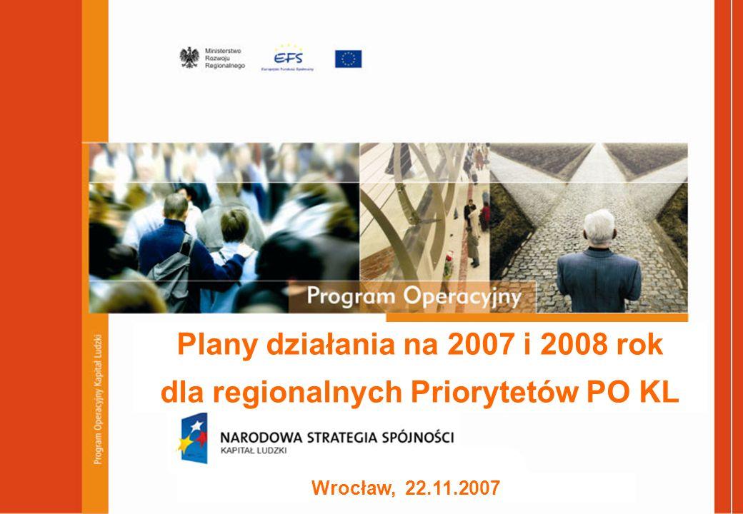 Plany działania na 2007 i 2008 rok dla regionalnych Priorytetów PO KL Wrocław, 22.11.2007