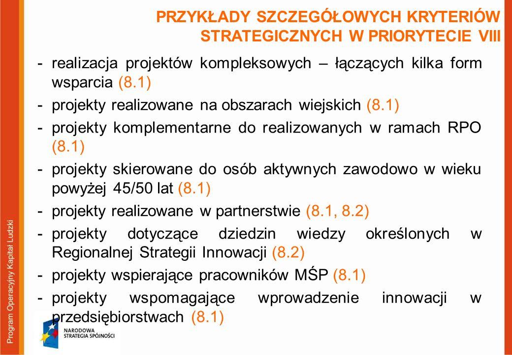 PRZYKŁADY SZCZEGÓŁOWYCH KRYTERIÓW STRATEGICZNYCH W PRIORYTECIE VIII -realizacja projektów kompleksowych – łączących kilka form wsparcia (8.1) -projekt