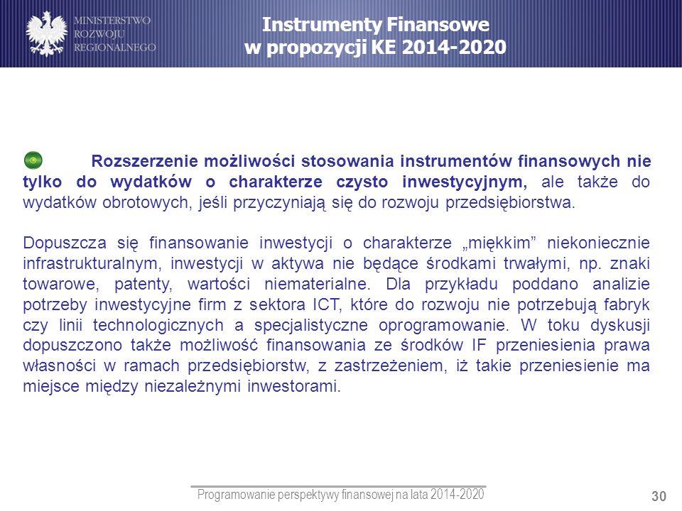 Programowanie perspektywy finansowej na lata 2014-2020 30 Rozszerzenie możliwości stosowania instrumentów finansowych nie tylko do wydatków o charakte