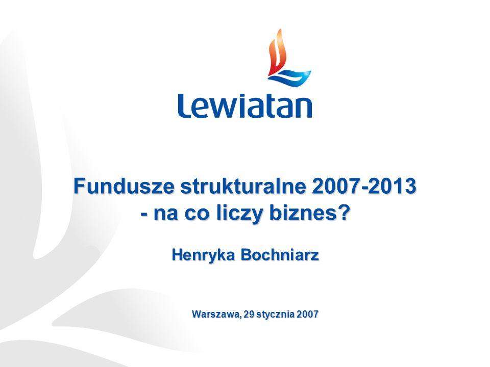 Fundusze strukturalne 2007-2013 - na co liczy biznes Henryka Bochniarz Warszawa, 29 stycznia 2007