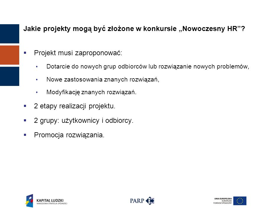 Jakie projekty mogą być złożone w konkursie Nowoczesny HR? Projekt musi zaproponować: Dotarcie do nowych grup odbiorców lub rozwiązanie nowych problem