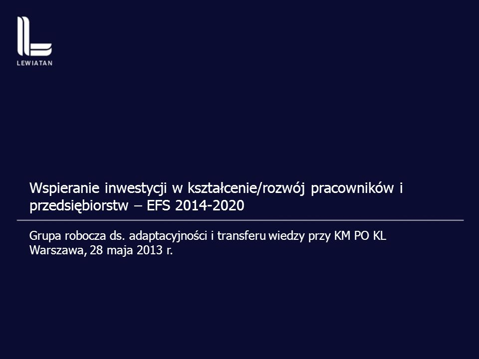 Wspieranie inwestycji w kształcenie/rozwój pracowników i przedsiębiorstw – EFS 2014-2020 Grupa robocza ds. adaptacyjności i transferu wiedzy przy KM P