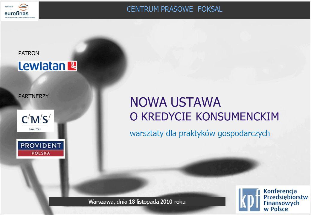 NOWA USTAWA O KREDYCIE KONSUMENCKIM warsztaty dla praktyków gospodarczych CENTRUM PRASOWE FOKSAL Warszawa, dnia 18 listopada 2010 roku PARTNERZY PATRO