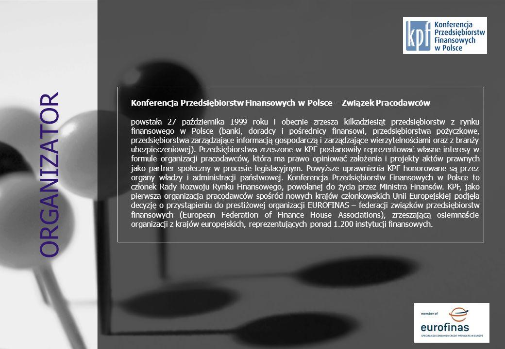 ORGANIZATOR Konferencja Przedsiębiorstw Finansowych w Polsce – Związek Pracodawców powstała 27 października 1999 roku i obecnie zrzesza kilkadziesiąt